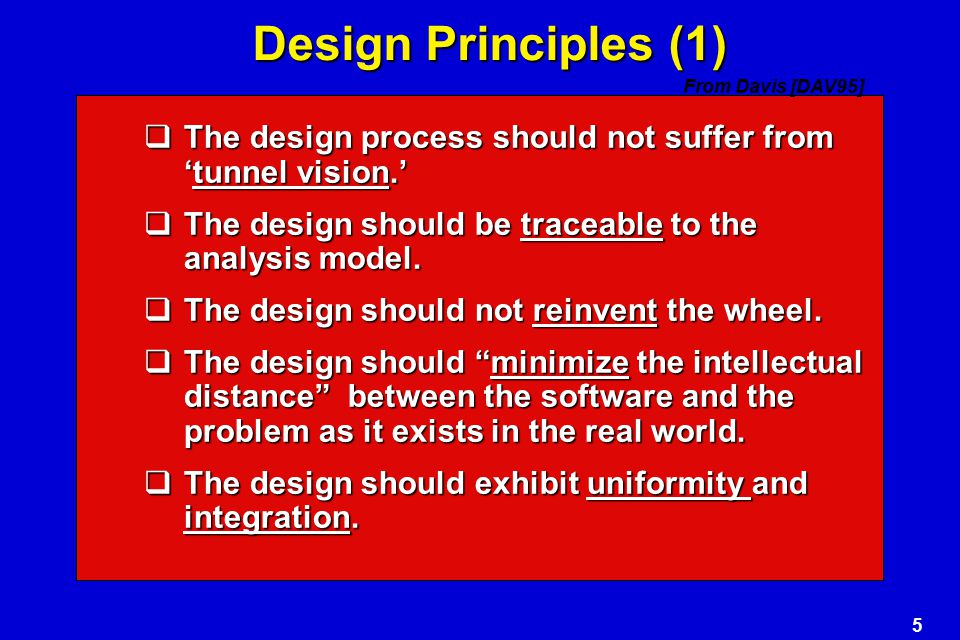 Design Principles (1) From Davis [DAV95] The design process should not suffer from 'tunnel vision.'